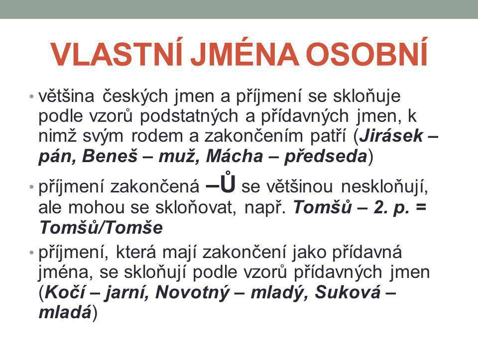 VLASTNÍ JMÉNA OSOBNÍ většina českých jmen a příjmení se skloňuje podle vzorů podstatných a přídavných jmen, k nimž svým rodem a zakončením patří (Jirá