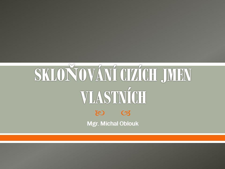  skloňují se jako česká přídavná jména (vzor mladý)  Tolstoj, Dostojevskij, Slowacki 2.