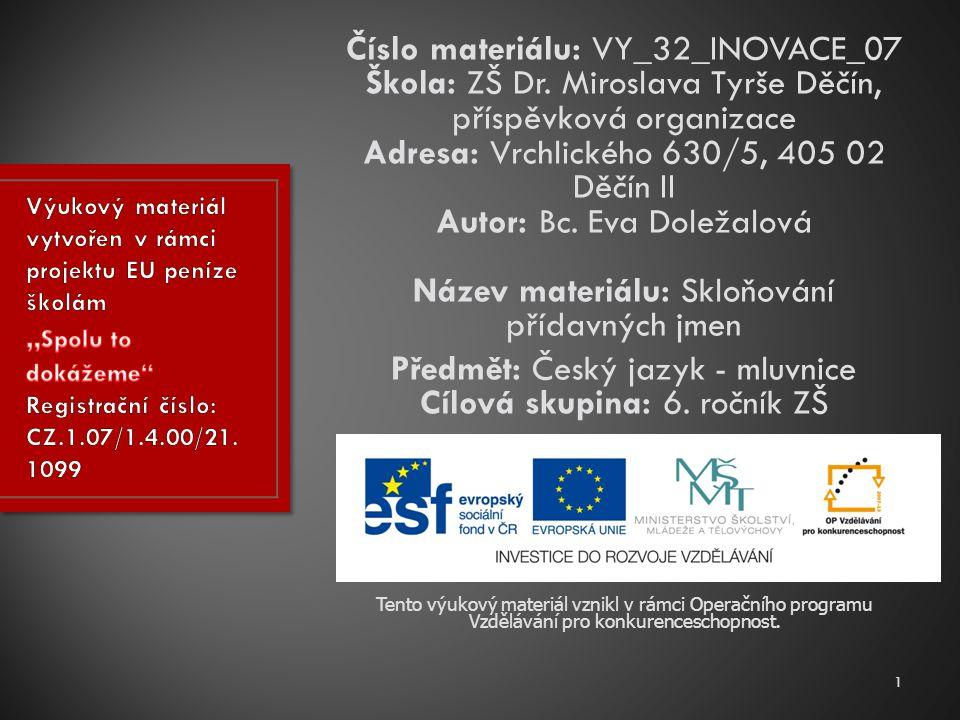 Číslo materiálu: VY_32_INOVACE_07 Škola: ZŠ Dr.