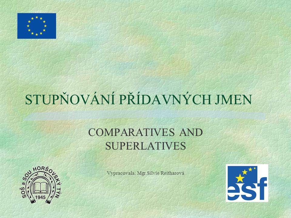 STUPŇOVÁNÍ PŘÍDAVNÝCH JMEN COMPARATIVES AND SUPERLATIVES Vypracovala: Mgr.Silvie Reitharová
