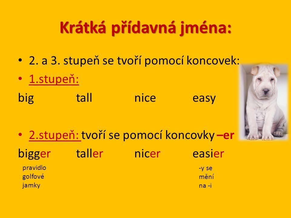 Krátká přídavná jména: 2. a 3. stupeň se tvoří pomocí koncovek: 1.stupeň: bigtallniceeasy 2.stupeň: tvoří se pomocí koncovky –er biggertallernicereasi