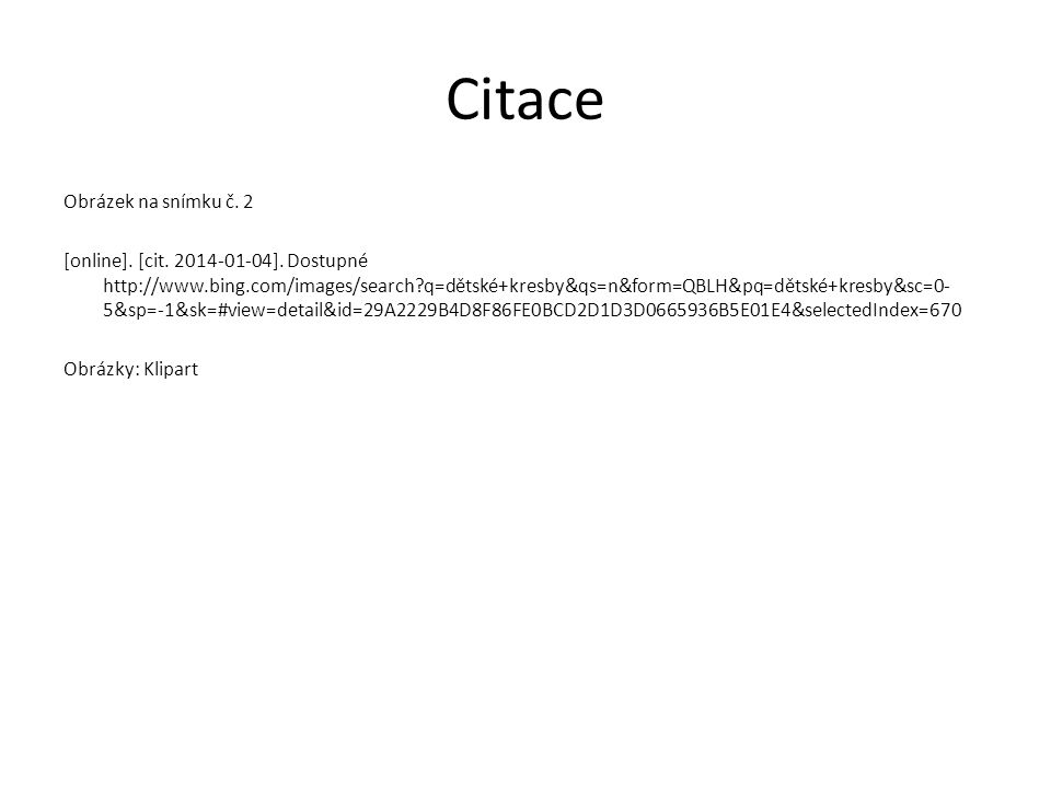 Citace Obrázek na snímku č. 2 [online]. [cit. 2014-01-04]. Dostupné http://www.bing.com/images/search?q=dětské+kresby&qs=n&form=QBLH&pq=dětské+kresby&