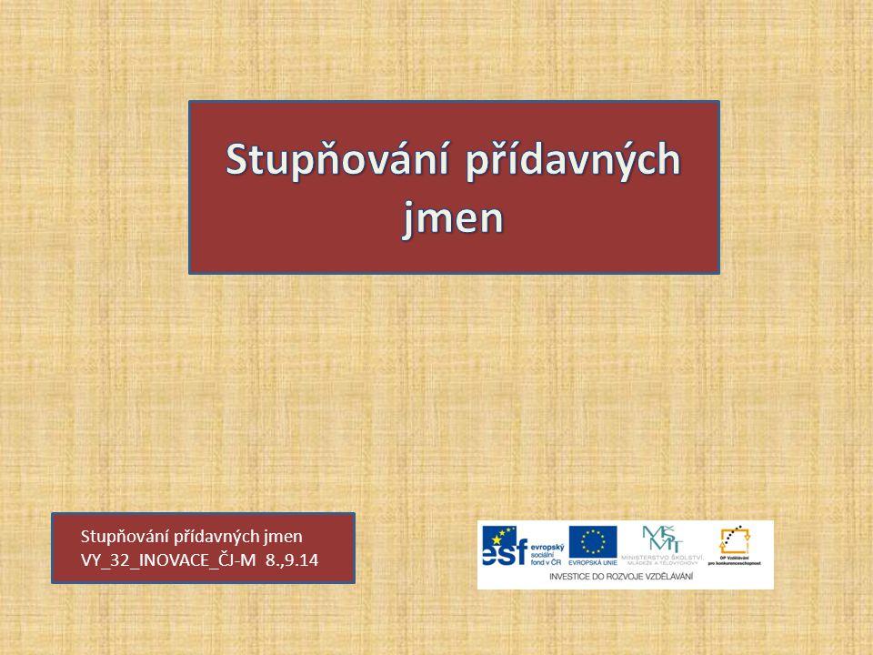 Stupňování přídavných jmen VY_32_INOVACE_ČJ-M 8.,9.14