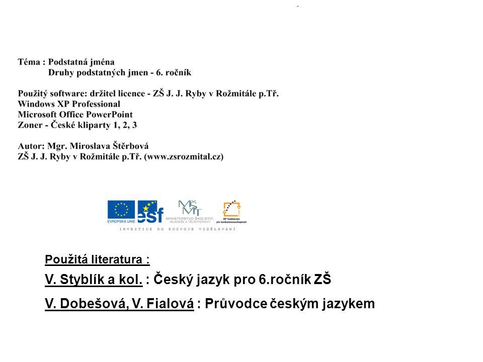V. Styblík a kol. : Český jazyk pro 6.ročník ZŠ V. Dobešová, V. Fialová : Průvodce českým jazykem Použitá literatura :