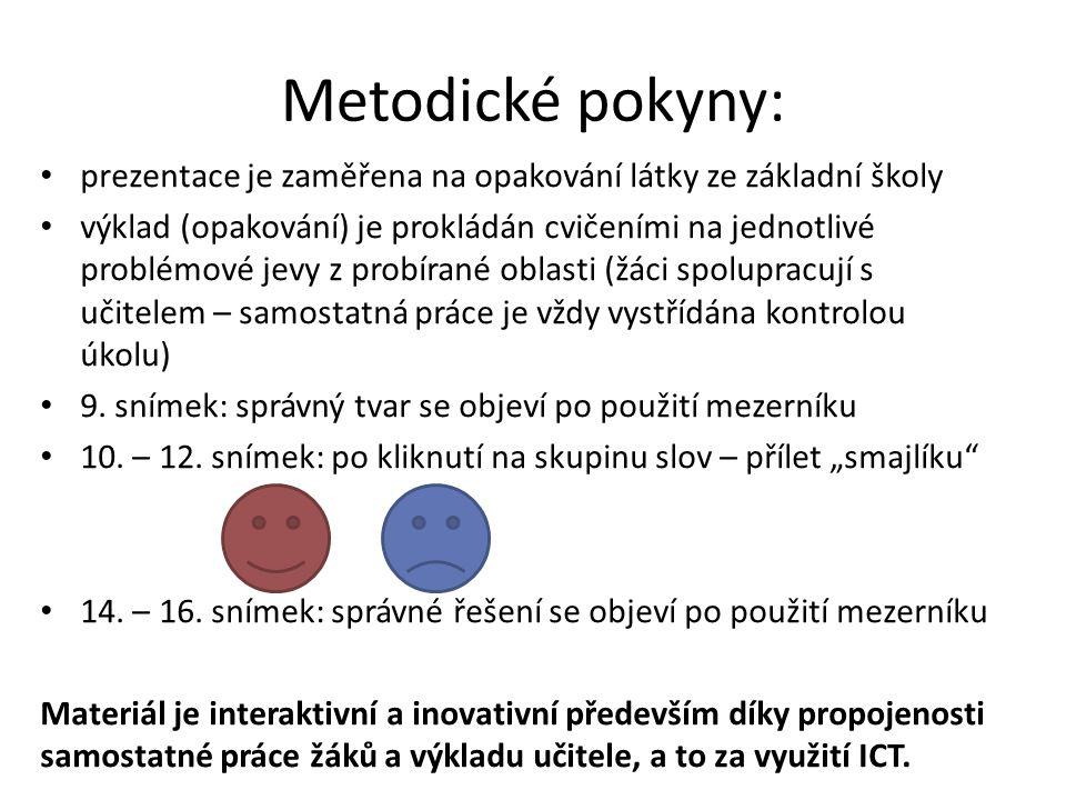 Metodické pokyny: prezentace je zaměřena na opakování látky ze základní školy výklad (opakování) je prokládán cvičeními na jednotlivé problémové jevy