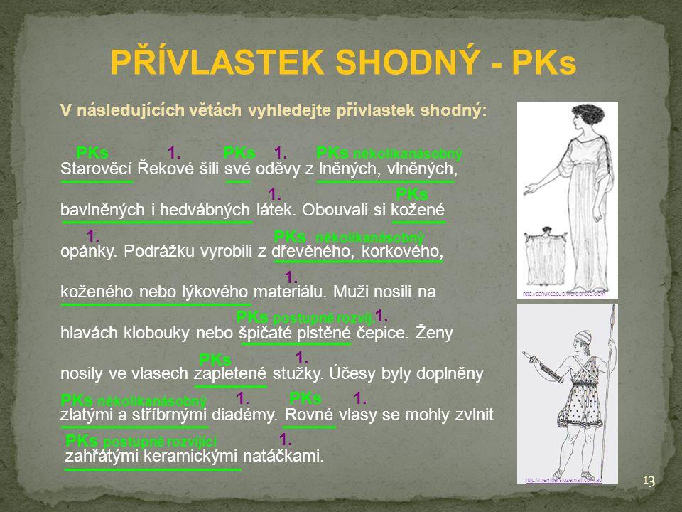 13 PŘÍVLASTEK SHODNÝ - PKs V následujících větách vyhledejte přívlastek shodný: Starověcí Řekové šili své oděvy z lněných, vlněných, bavlněných i hedvábných látek.