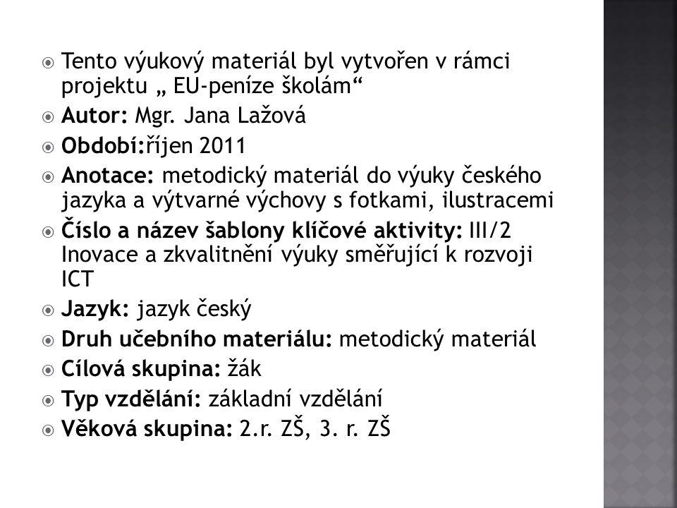 """ Tento výukový materiál byl vytvořen v rámci projektu """" EU-peníze školám""""  Autor: Mgr. Jana Lažová  Období:říjen 2011  Anotace: metodický materiál"""