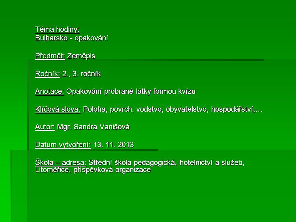 Téma hodiny: Bulharsko - opakování Předmět: Zeměpis Ročník: 2., 3.