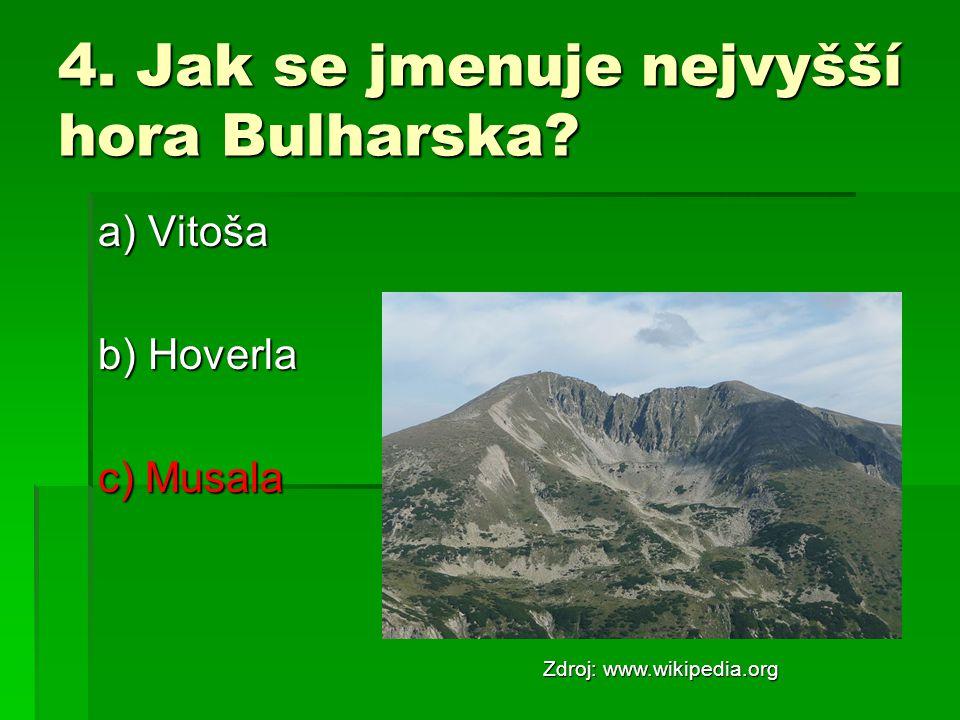 4. Jak se jmenuje nejvyšší hora Bulharska? a) Vitoša b) Hoverla c) Musala Zdroj: www.wikipedia.org
