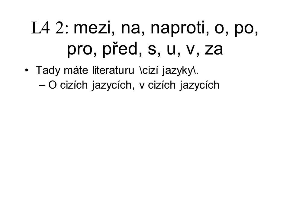 L4 2: mezi, na, naproti, o, po, pro, před, s, u, v, za Tady máte literaturu \cizí jazyky\.