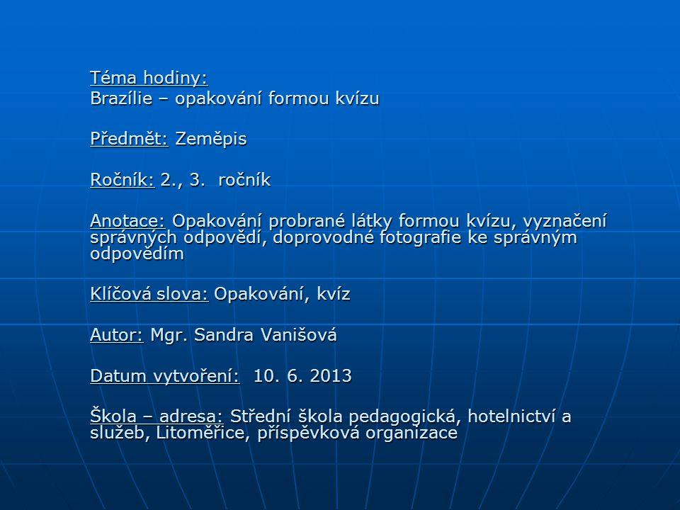 Téma hodiny: Brazílie – opakování formou kvízu Předmět: Zeměpis Ročník: 2., 3.