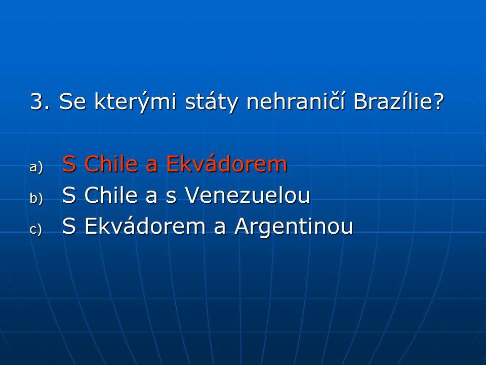 3.Se kterými státy nehraničí Brazílie.