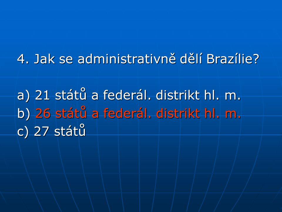 4.Jak se administrativně dělí Brazílie. a) 21 států a federál.