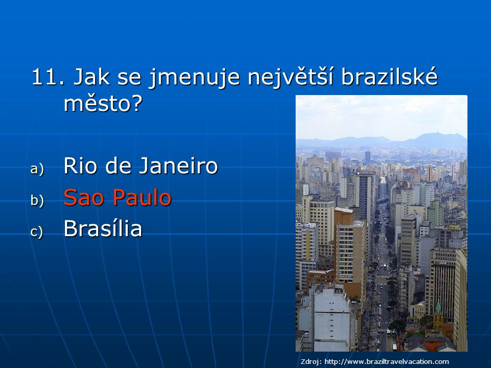 11.Jak se jmenuje největší brazilské město.