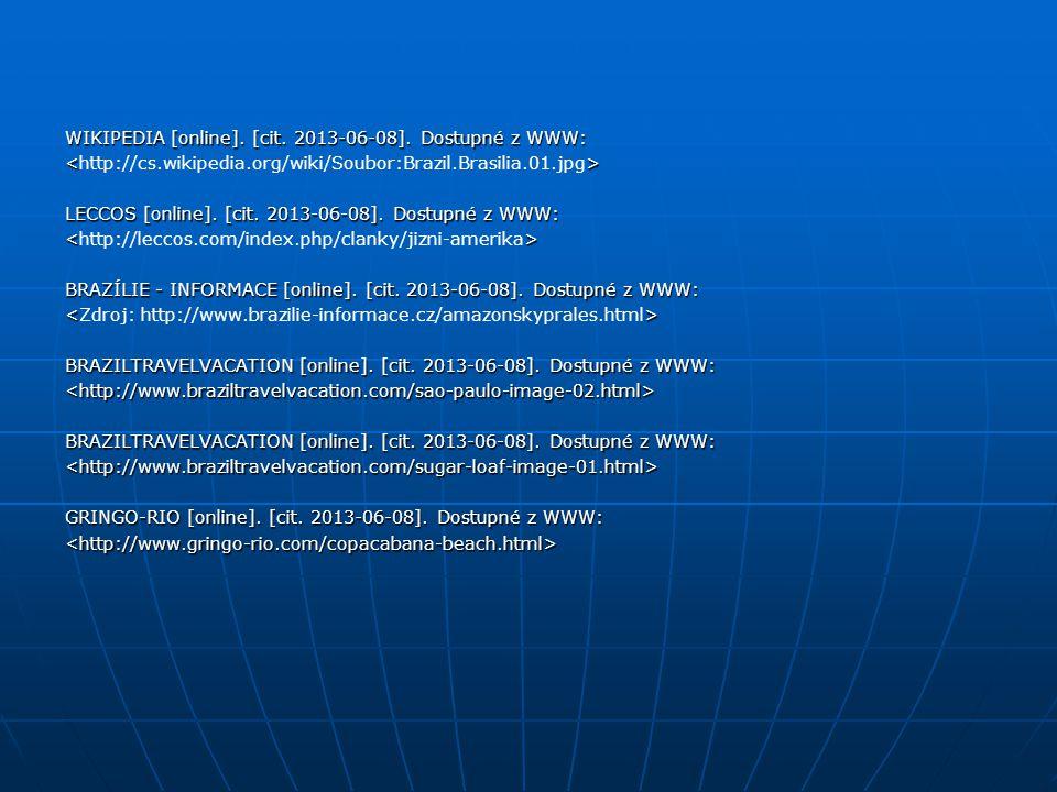 WIKIPEDIA [online]. [cit. 2013-06-08]. Dostupné z WWW: <> LECCOS [online]. [cit. 2013-06-08]. Dostupné z WWW: <> BRAZÍLIE - INFORMACE [online]. [cit.