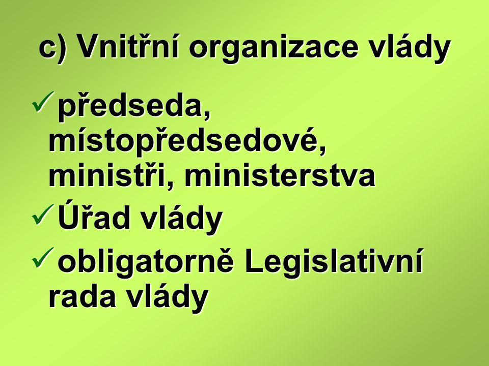 c) Vnitřní organizace vlády předseda, místopředsedové, ministři, ministerstva předseda, místopředsedové, ministři, ministerstva Úřad vlády Úřad vlády
