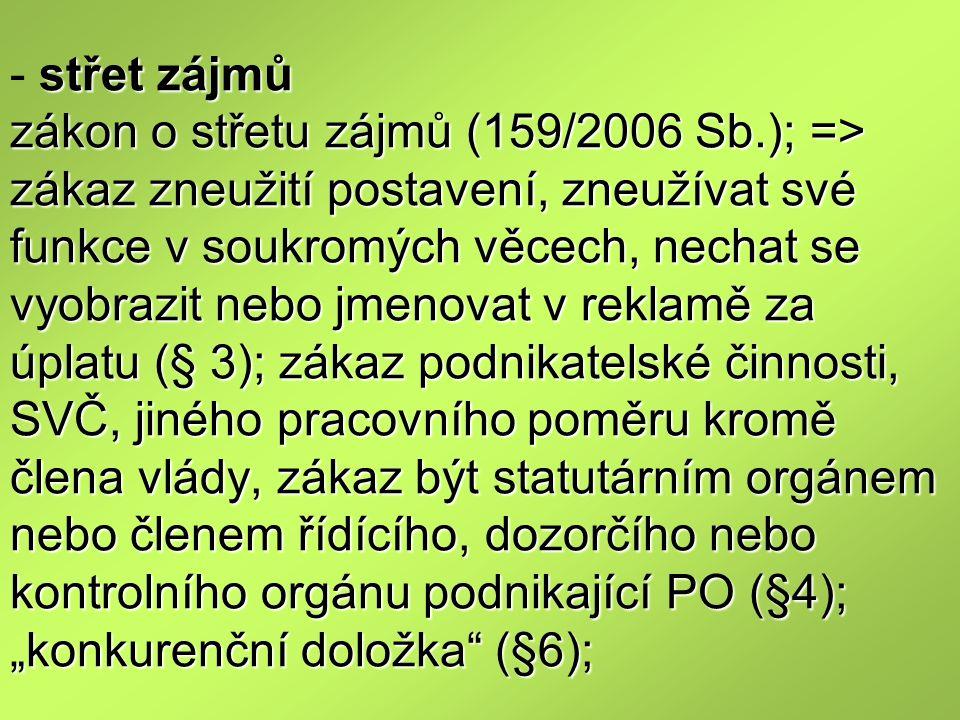 střet zájmů zákon o střetu zájmů (159/2006 Sb.); => zákaz zneužití postavení, zneužívat své funkce v soukromých věcech, nechat se vyobrazit nebo jmeno