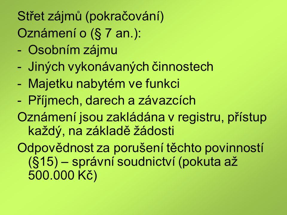 Střet zájmů (pokračování) Oznámení o (§ 7 an.): -Osobním zájmu -Jiných vykonávaných činnostech -Majetku nabytém ve funkci -Příjmech, darech a závazcíc