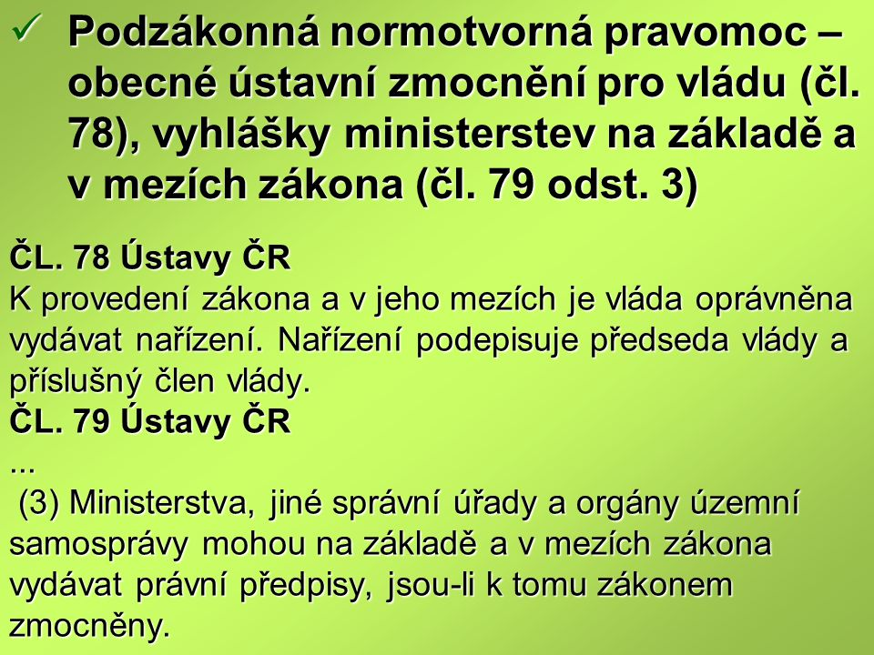 ČL.78 Ústavy ČR K provedení zákona a v jeho mezích je vláda oprávněna vydávat nařízení.