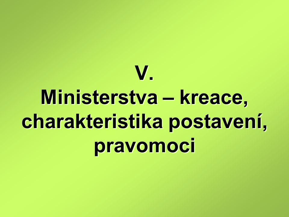V. Ministerstva – kreace, charakteristika postavení, pravomoci