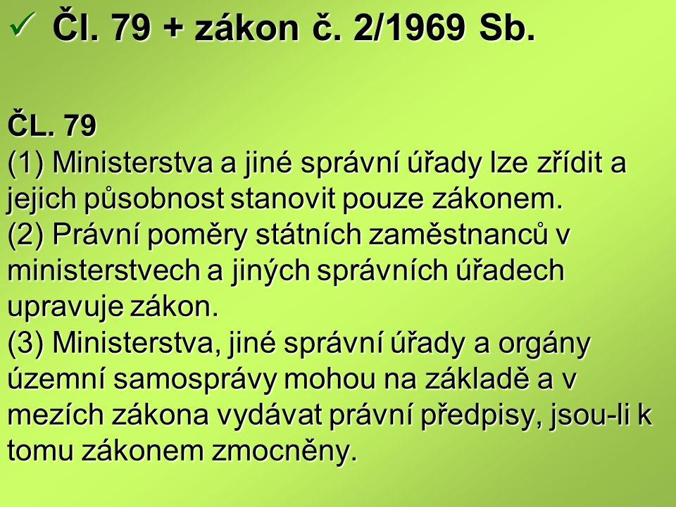 ČL. 79 (1) Ministerstva a jiné správní úřady lze zřídit a jejich působnost stanovit pouze zákonem. (2) Právní poměry státních zaměstnanců v ministerst