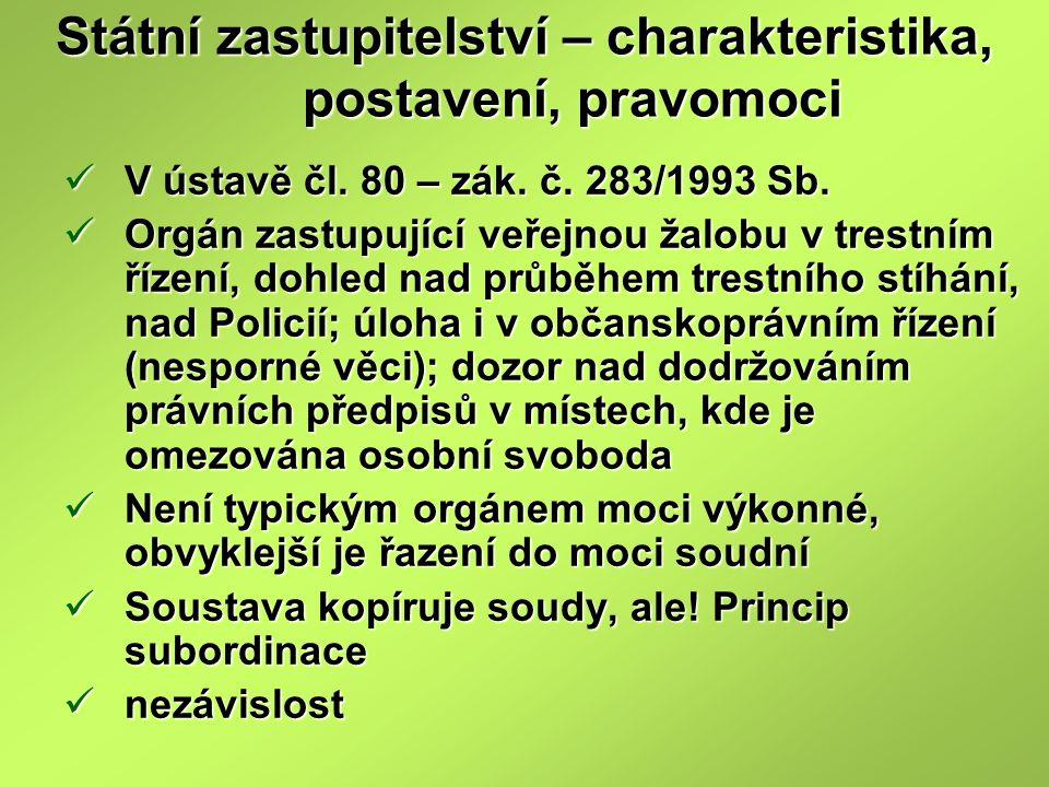 Státní zastupitelství – charakteristika, postavení, pravomoci V ústavě čl. 80 – zák. č. 283/1993 Sb. V ústavě čl. 80 – zák. č. 283/1993 Sb. Orgán zast