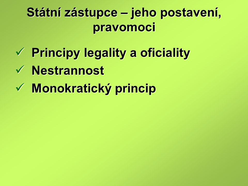 Státní zástupce – jeho postavení, pravomoci Principy legality a oficiality Principy legality a oficiality Nestrannost Nestrannost Monokratický princip Monokratický princip