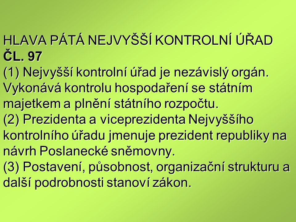 HLAVA PÁTÁ NEJVYŠŠÍ KONTROLNÍ ÚŘAD ČL. 97 (1) Nejvyšší kontrolní úřad je nezávislý orgán. Vykonává kontrolu hospodaření se státním majetkem a plnění s
