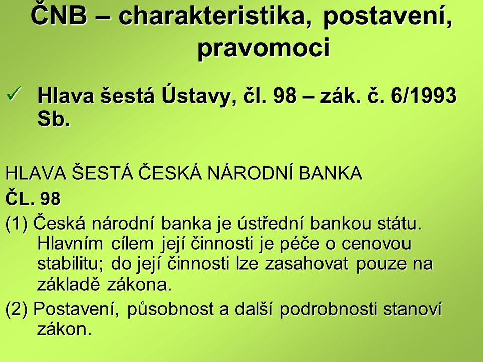 ČNB – charakteristika, postavení, pravomoci Hlava šestá Ústavy, čl.