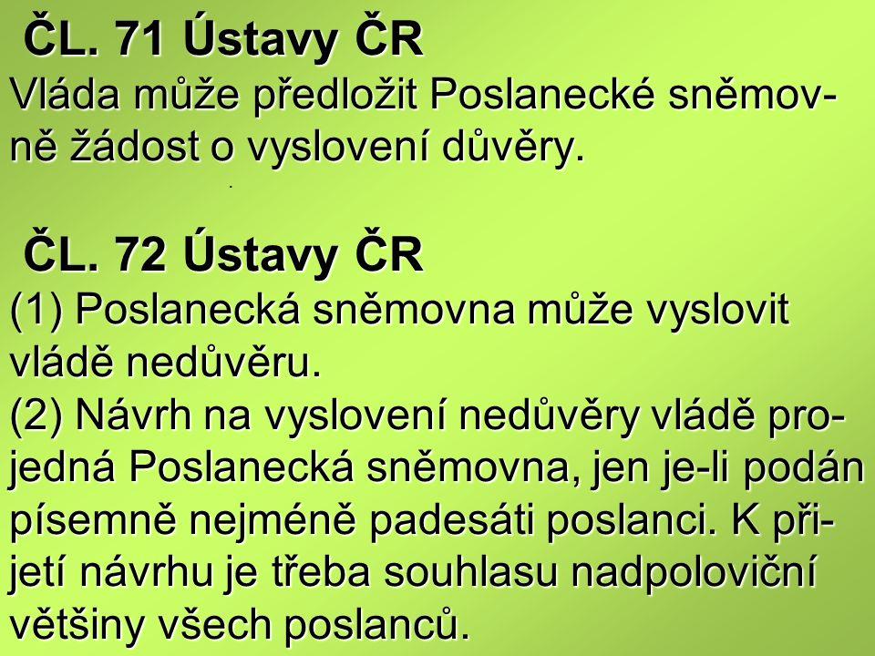 ČL.71 Ústavy ČR Vláda může předložit Poslanecké sněmov- ně žádost o vyslovení důvěry.