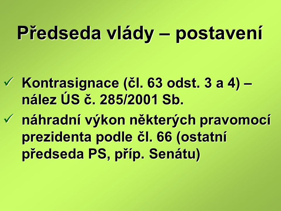 Předseda vlády – postavení Předseda vlády – postavení Kontrasignace (čl. 63 odst. 3 a 4) – nález ÚS č. 285/2001 Sb. Kontrasignace (čl. 63 odst. 3 a 4)
