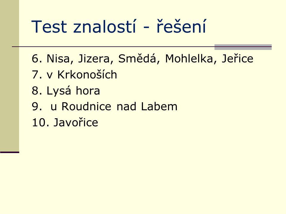 Test znalostí - řešení 6. Nisa, Jizera, Smědá, Mohlelka, Jeřice 7.