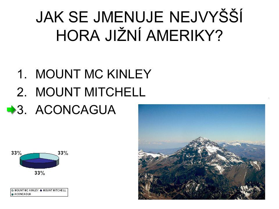 JAK SE JMENUJE NEJVYŠŠÍ HORA JIŽNÍ AMERIKY? 1.MOUNT MC KINLEY 2.MOUNT MITCHELL 3.ACONCAGUA
