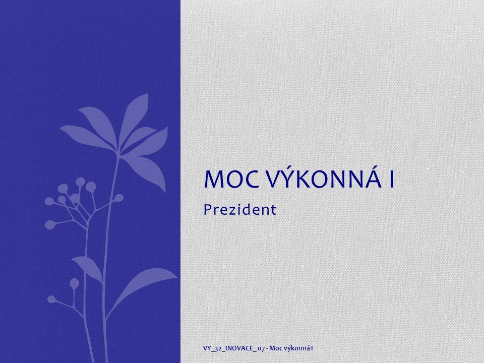 Prezident MOC VÝKONNÁ I VY_32_INOVACE_ 07 - Moc výkonná I