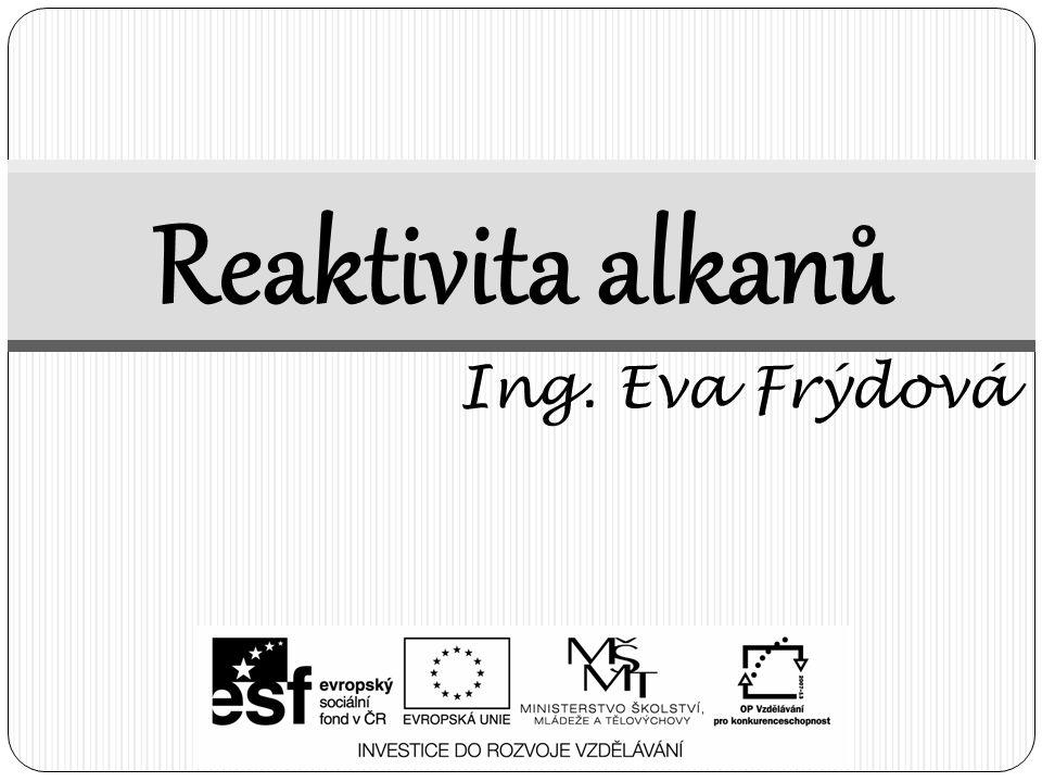 Reaktivita alkanů Ing. Eva Frýdová