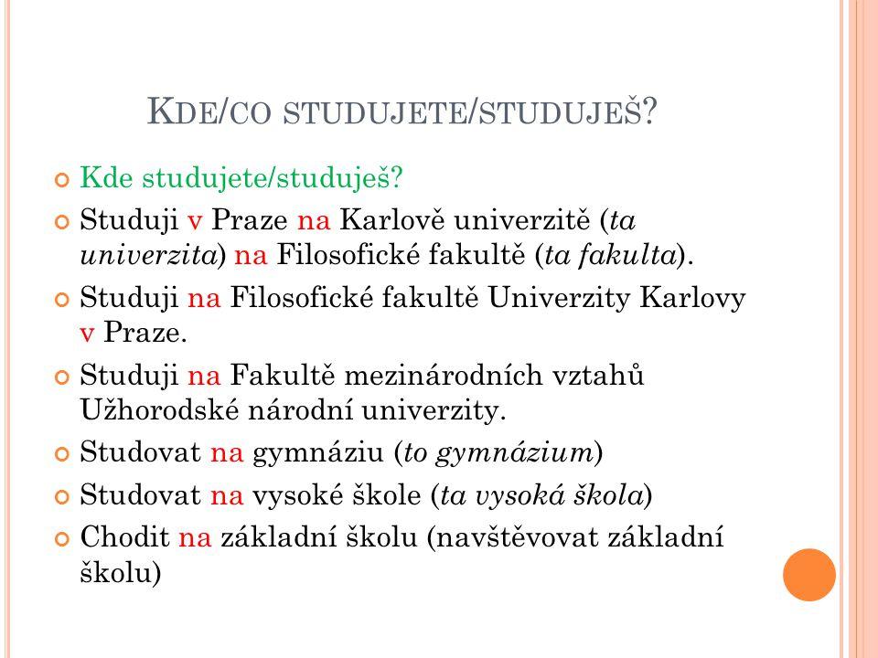 K DE / CO STUDUJETE / STUDUJEŠ .Kde studujete/studuješ.