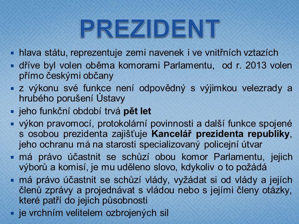 hlava státu, reprezentuje zemi navenek i ve vnitřních vztazích  dříve byl volen oběma komorami Parlamentu, od r. 2013 volen přímo českými občany 