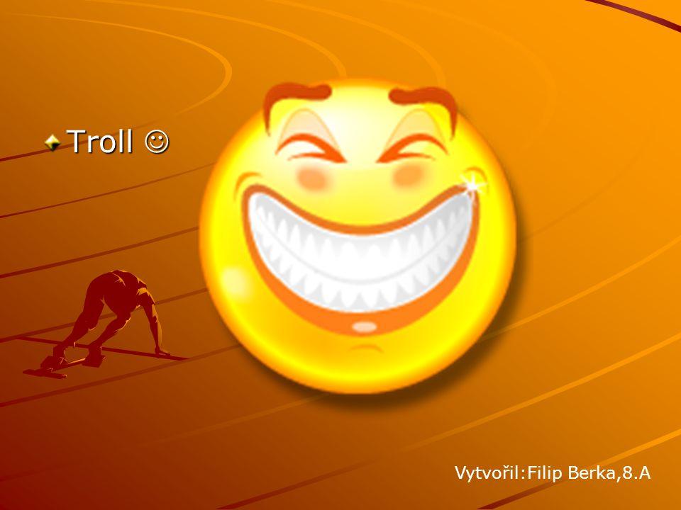 Troll Troll Vytvořil:Filip Berka,8.A