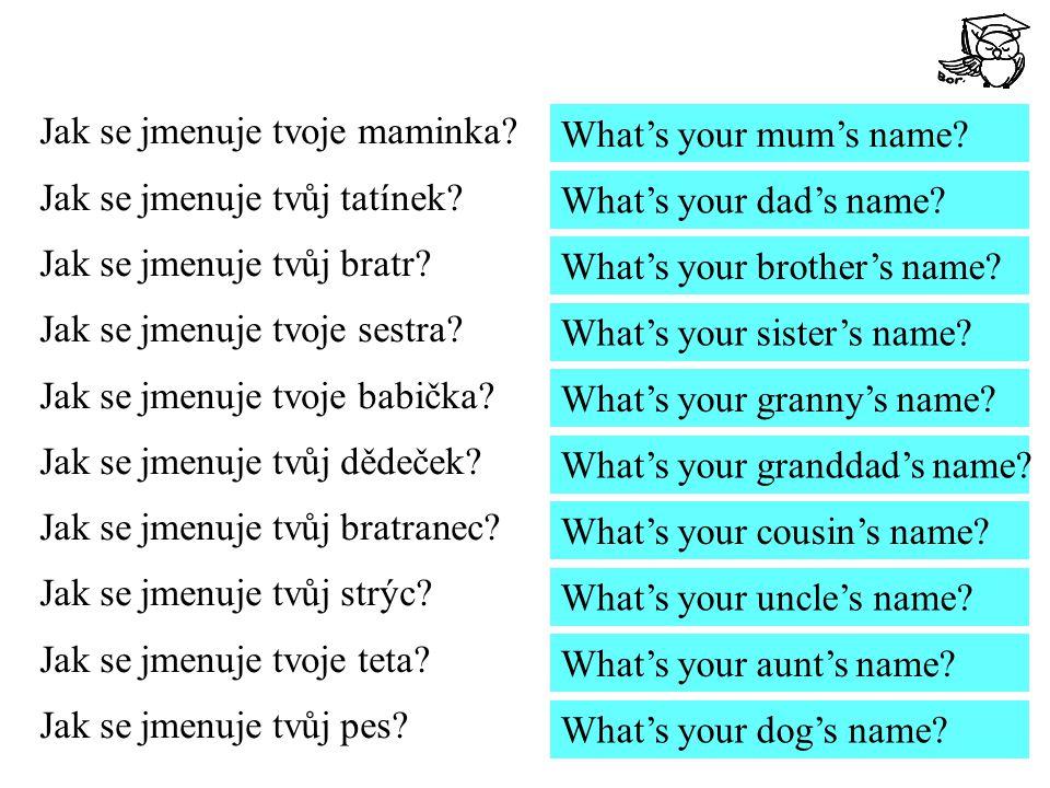 Jak se jmenuje tvoje maminka. Jak se jmenuje tvůj tatínek.