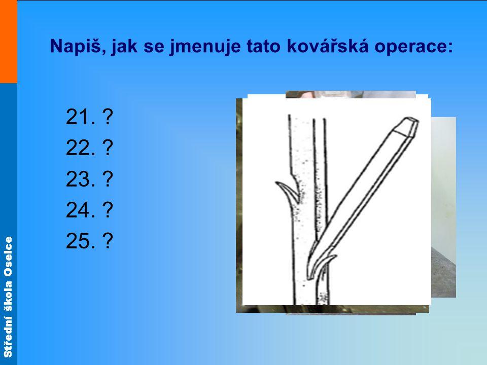 Střední škola Oselce Napiš, jak se jmenuje nářadí: Výsledky testu: 1.Oblá babka 2.Rovná babka 3.Růžek (vlček) rovný 4.Probíjecí babka 5.Růžek ohnutý