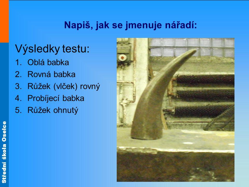 Střední škola Oselce Napiš, jak se jmenuje nářadí: Výsledky testu: 6.