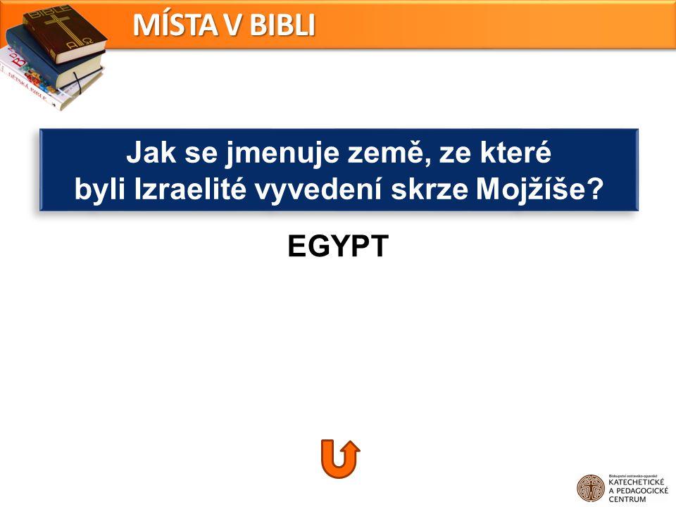 EGYPT Jak se jmenuje země, ze které byli Izraelité vyvedení skrze Mojžíše? Jak se jmenuje země, ze které byli Izraelité vyvedení skrze Mojžíše? MÍSTA