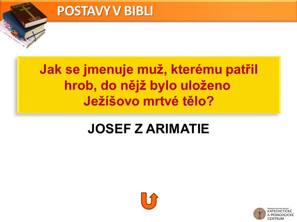 JOSEF Z ARIMATIE Jak se jmenuje muž, kterému patřil hrob, do nějž bylo uloženo Ježíšovo mrtvé tělo? Jak se jmenuje muž, kterému patřil hrob, do nějž b