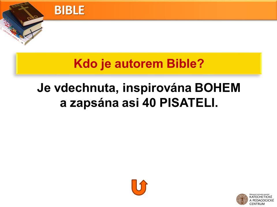 Je vdechnuta, inspirována BOHEM a zapsána asi 40 PISATELI. Kdo je autorem Bible? BIBLE