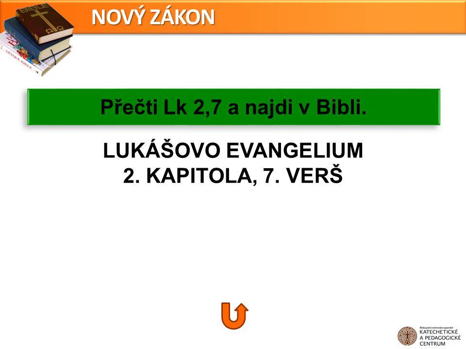 LUKÁŠOVO EVANGELIUM 2. KAPITOLA, 7. VERŠ Přečti Lk 2,7 a najdi v Bibli. NOVÝ ZÁKON