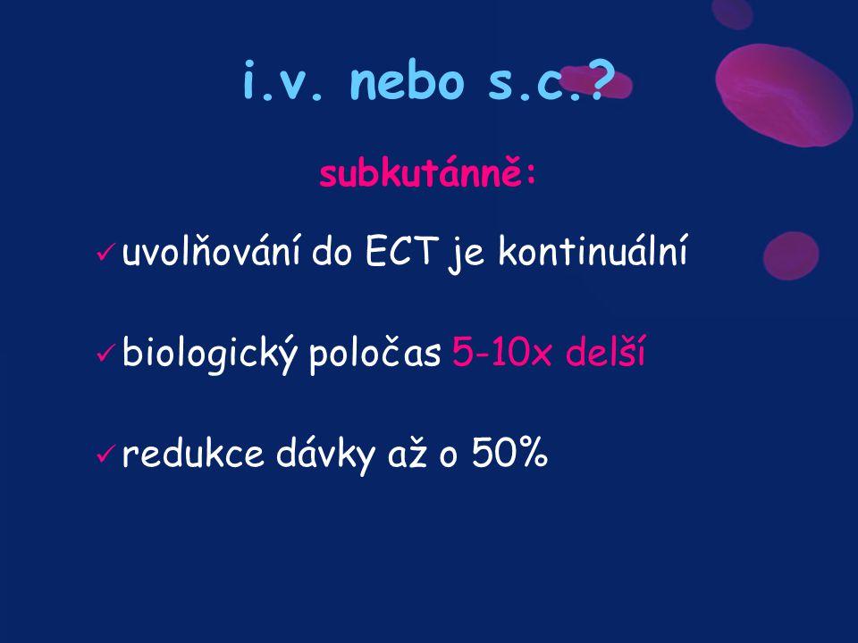 i.v. nebo s.c.? subkutánně: uvolňování do ECT je kontinuální biologický poločas 5-10x delší redukce dávky až o 50%