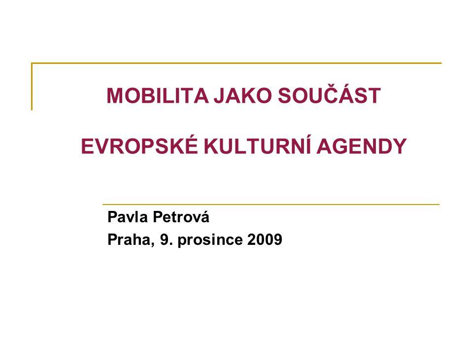 MOBILITA JAKO SOUČÁST EVROPSKÉ KULTURNÍ AGENDY Pavla Petrová Praha, 9. prosince 2009