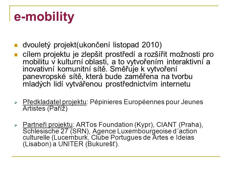 e-mobility dvouletý projekt(ukončení listopad 2010) cílem projektu je zlepšit prostředí a rozšířit možnosti pro mobilitu v kulturní oblasti, a to vytvořením interaktivní a inovativní komunitní sítě.