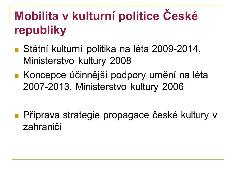 Mobilita v kulturní politice České republiky Státní kulturní politika na léta 2009-2014, Ministerstvo kultury 2008 Koncepce účinnější podpory umění na