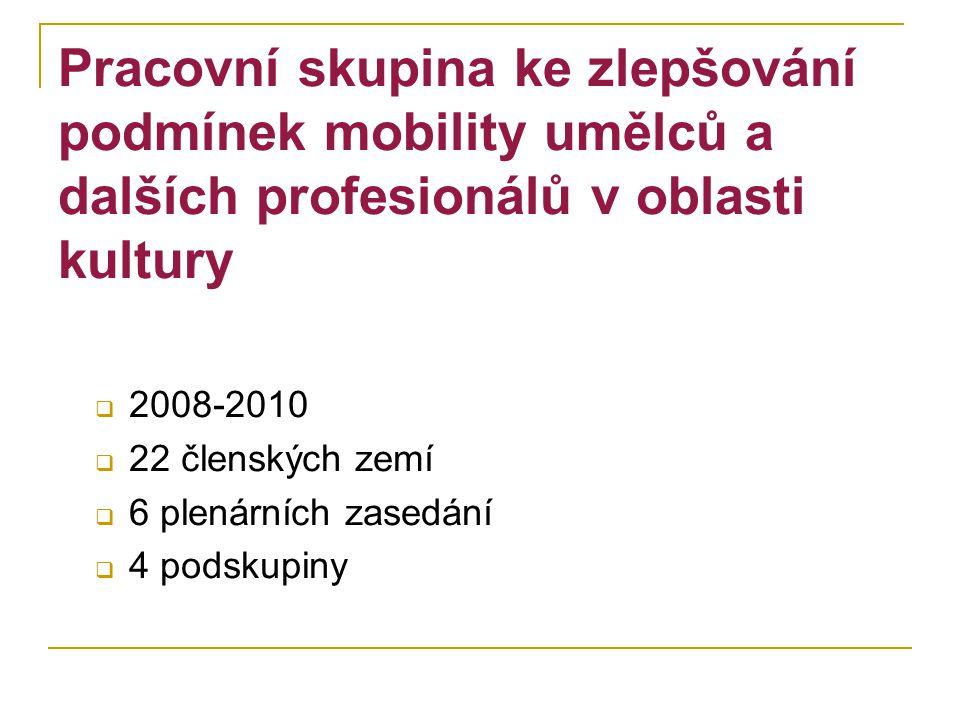 Záběr pracovní skupiny Národní úroveň (členské země), regionální a úroveň EU Cílové skupiny: umělci, zprostředkovatelé mobility, soubory, umělecká místa, instituce, festivaly a další Prostředí v rámci EU a mimo ni Krátkodobé pobyty a dlouhodobé stáže Příchozí a odchozí mobilita Zaměstnanci a samostatně výdělečné osoby Fyzická a virtuální mobilita
